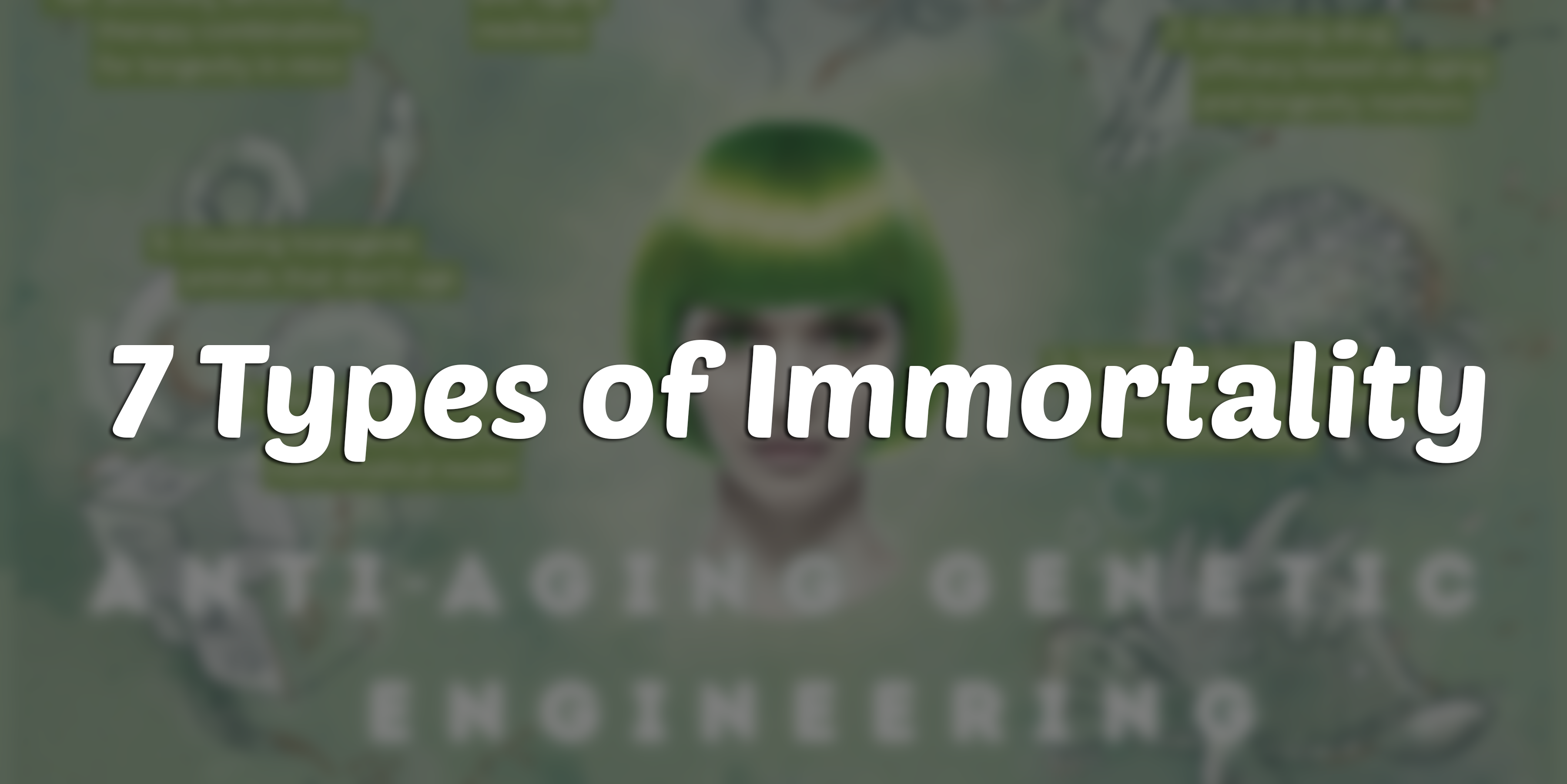 7 Different Types of Human Immortality