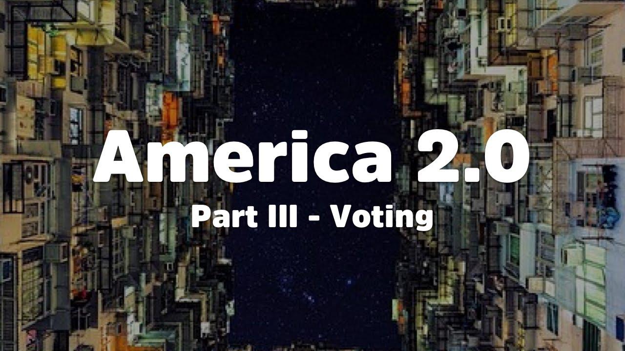 America 2.0 – Voting [Part III]