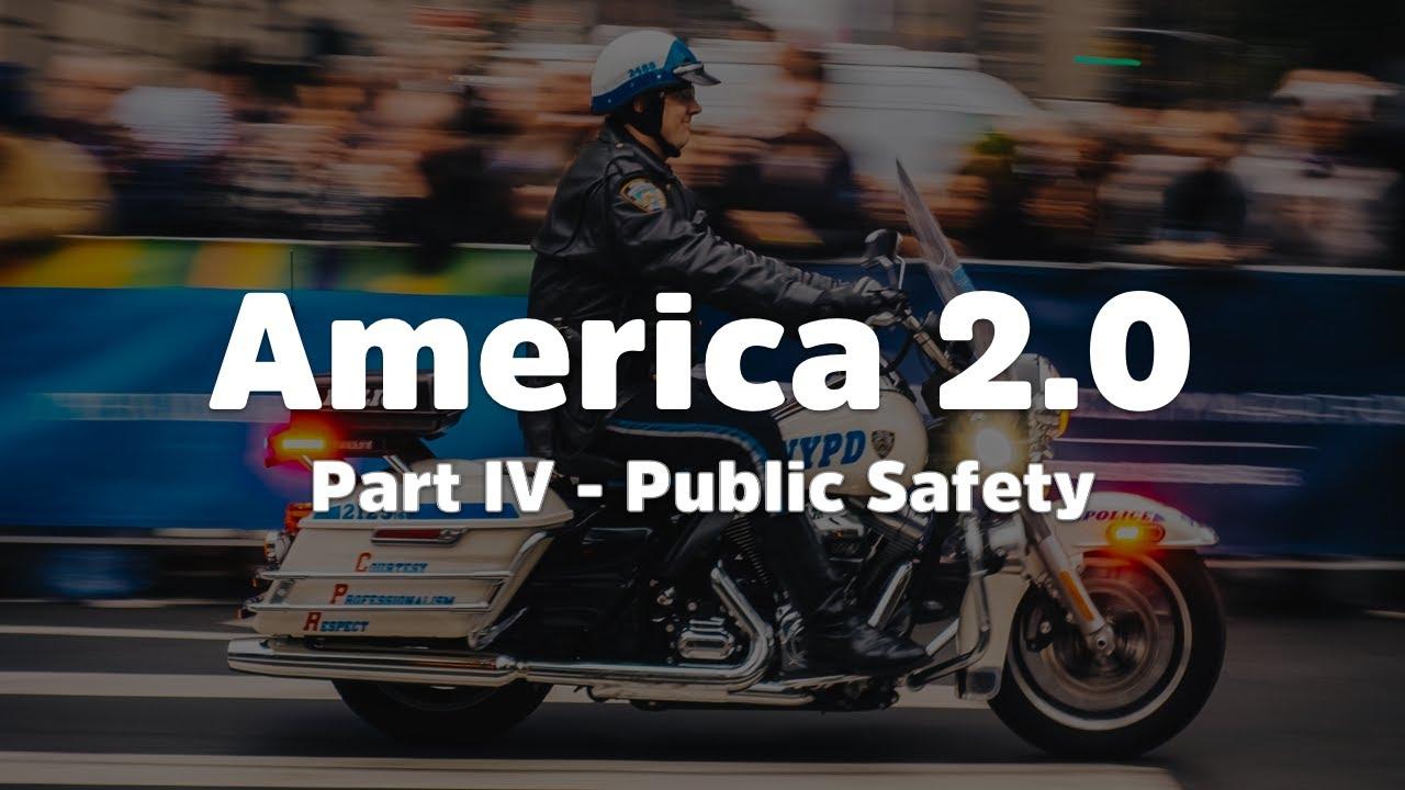 America 2.0 – Public Safety [Part IV]